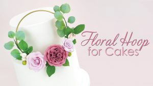 How to make a Flower Hoop for your cake – Cakes by Lynz #gumpasteroses #sugarflowers #cakewreath #cakehoop